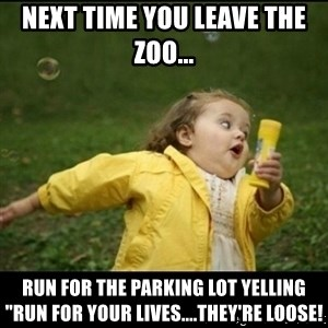 """Running girl - Next time you leave the zoo... Run for the parking lot yelling """"Run for your lives....they're loose!"""