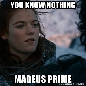 Ygritte knows more than you - you know nothing madeus prime