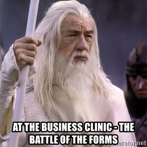 White Gandalf -  AT THE BUSINESS CLINIC - THE BATTLE OF THE FORMS