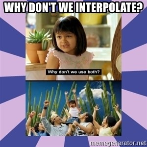 Why don't we use both girl - Why don't we interpolate?