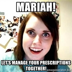 Overprotective Girlfriend - Mariah! Let's manage your prescriptions together!