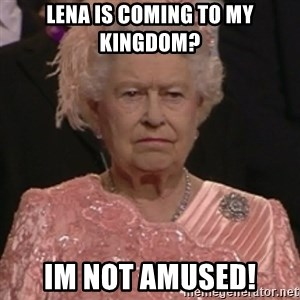 the queen olympics - Lena is coming to my kingdom? Im not amused!