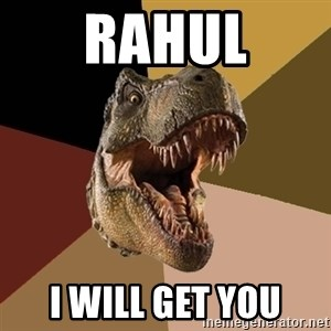 Raging T-rex - Rahul I will get you