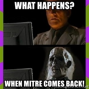 ill just wait here - What happens? when MITRE comes back!