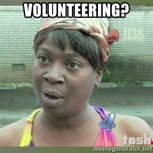 Everybody got time for that - Volunteering?