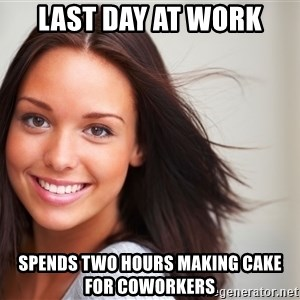 Good Girl Gina - Last day at work spends two hours making cake for coworkers