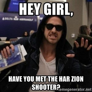 Manarchist Ryan Gosling - hey girl, have you met the har zion shooter?