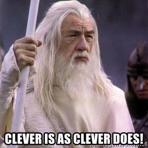 White Gandalf -  Clever is as clever does!