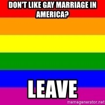 You're Probably Gay - Don't like gay marriage in america? leave