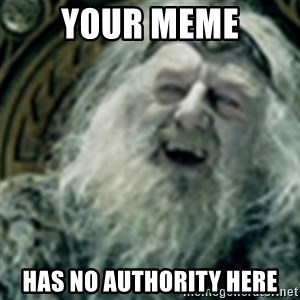 you have no power here - Your meme has no authority here