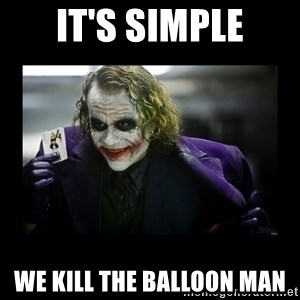 Kill Batman Joker - It's simple we kill the balloon man