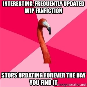 Fanfic Flamingo - Interesting, frequently updated WIP fanfiction Stops updating forever the day you find it