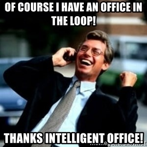 HaHa! Business! Guy! - Of course I have an office in the Loop! Thanks Intelligent Office!