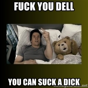 ted fuck you thunder - FUCK YOU DELL YOU CAN SUCK A DICK