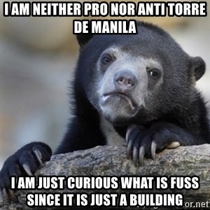 Confessions Bear - I am neither pro nor anti Torre de Manila i am just curious what is fuss since it is just a building