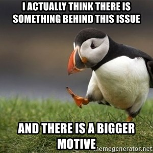 Unpopular Opinion Puffin - I actually think there is something behind this issue and there is a bigger motive