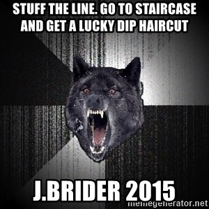 flniuydl - stuff the line. go to staircase and get a lucky dip haircut j.brider 2015