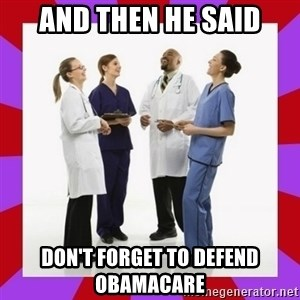 Doctors laugh - and then he said don't forget to defend obamacare