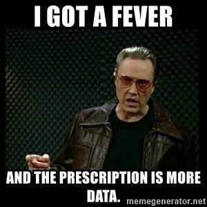 Christopher Walken Cowbell - I got a fever and the prescription is more data.