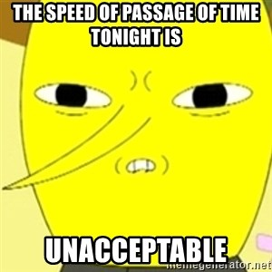 LEMONGRAB - the speed of passage of time tonight is  unacceptable