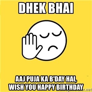 Dekh bhaijdkjd - Dhek bhai Aaj puja ka b'day hai,