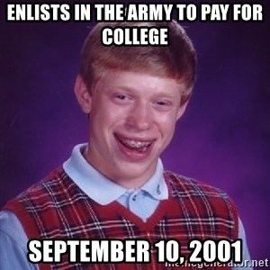 Bad Luck Brian - enlists in the army to pay for college september 10, 2001