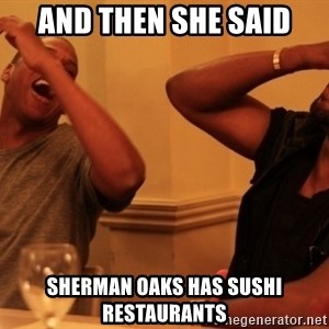 kanye west jay z laughing - and then she said sherman oaks has sushi restaurants