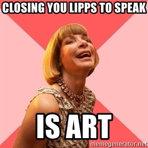 Amused Anna Wintour - Closing you lipps to speak Is ART