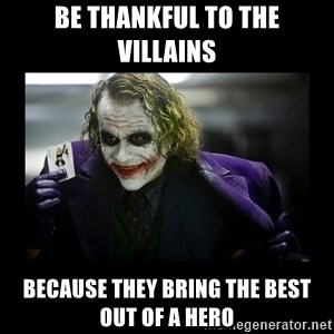 Kill Batman Joker - Be thankful to the villains Because they bring the best out of a hero