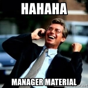 HaHa! Business! Guy! - HAHAHA MANAGER MATERIAL