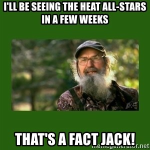 Si Robertson - I'll be Seeing The Heat All-Stars in a Few Weeks That's a Fact Jack!