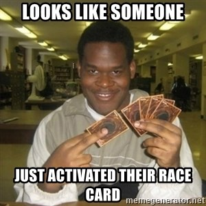 You just activated my trap card - Looks like someone Just activated their race card