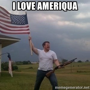 american flag shotgun guy - I LOVE AMERIQUA