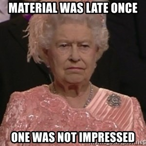 the queen olympics - Material was late once One was not impressed