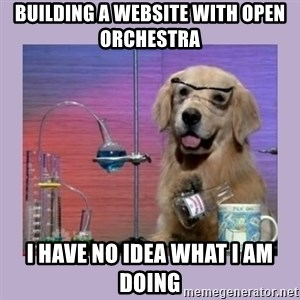 Dog Scientist - Building a website with Open Orchestra I have no idea what I am doing