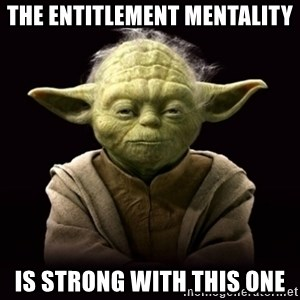 ProYodaAdvice - the entitlement mentality is strong with this one