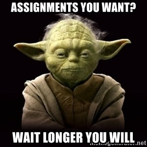 ProYodaAdvice - Assignments You Want? Wait longer you will