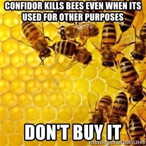 Honeybees - CONFIDOR KILLS BEES even when its used for other purposes DON'T BUY IT