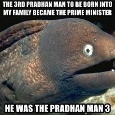 Bad Joke Eel v2.0 - the 3rd pradhan man to be born into my family became the prime minister he was the pradhan man 3