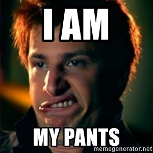 Jizzt in my pants - I am My Pants