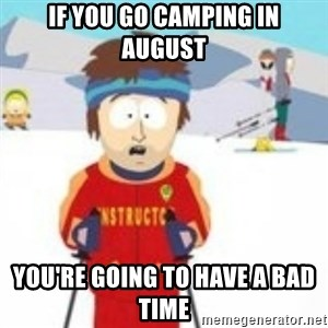 south park skiing instructor - If you go camping in august you're going to have a bad time