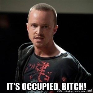 Jesse Pinkman says Bitch -  IT'S OCCUPIED, BITCH!