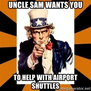 Uncle sam wants you! - Uncle Sam Wants You to help with airport shuttles
