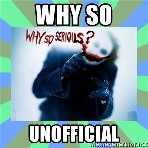 Why so serious? meme - why so uNOFFICIAL