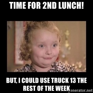 Honey BooBoo - Time for 2nd Lunch! But, i could use truck 13 the rest of the week
