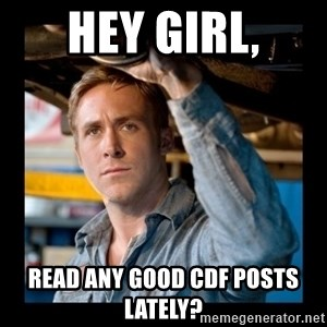 Confused Ryan Gosling - HEY GIRL, READ ANY GOOD CDF POSTS LATELY?