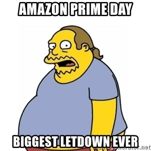 Comic Book Guy Worst Ever - amazon prime day biggest letdown ever