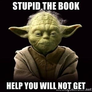 ProYodaAdvice - stupid the book help you will not get