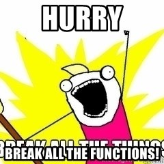 Break All The Things - Hurry Break all the functions!