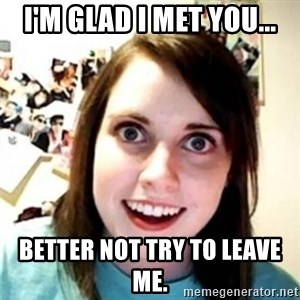 OAG - I'm glad i met you... better not try to leave me.